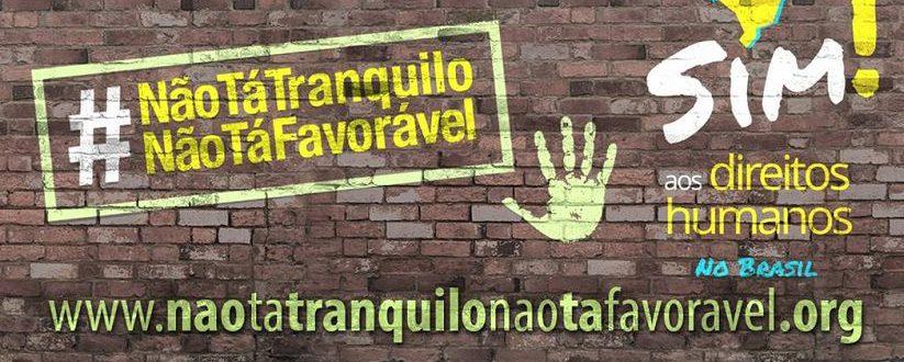 Campanha Não tá tranquilo, não tá favorável (Foto: Fundo Brasil de Direitos Humanos)